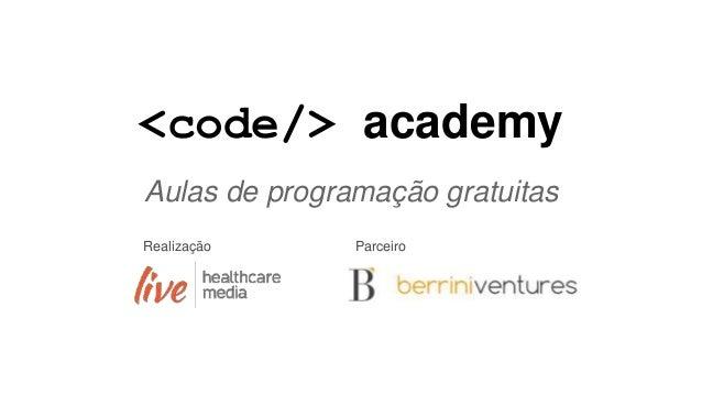 <code/> academy Aulas de programação gratuitas Realização Parceiro