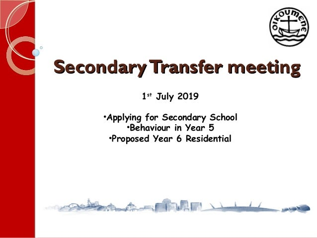 SecondaryTransfer meetingSecondaryTransfer meeting 1st July 2019 •Applying for Secondary School •Behaviour in Year 5 •Prop...