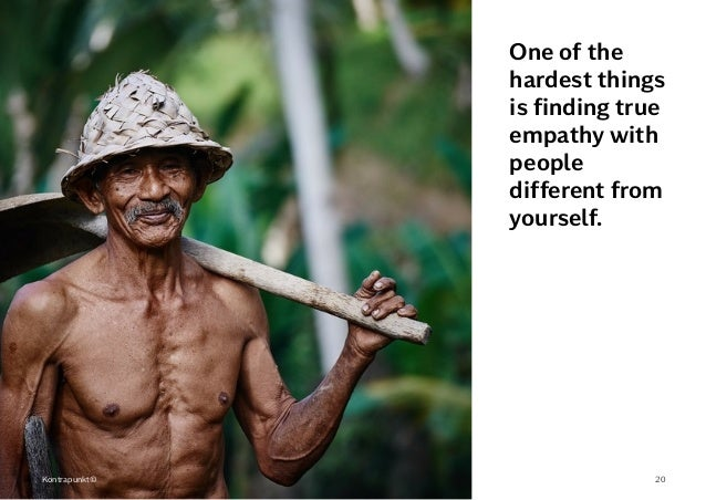 20 One of the hardest things is finding true empathy with people different from yourself. Kontrapunkt©