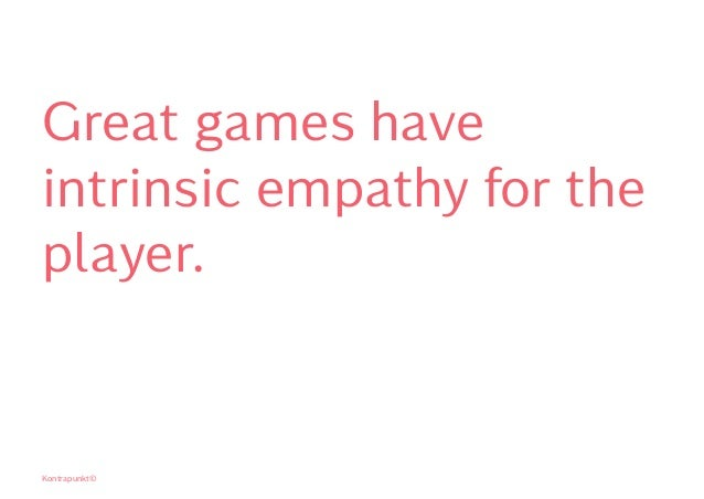Great games have intrinsic empathy for the player. Kontrapunkt©