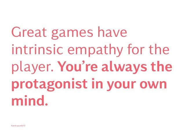 Great games have intrinsic empathy for the player. You're always the protagonist in your own mind. Kontrapunkt©