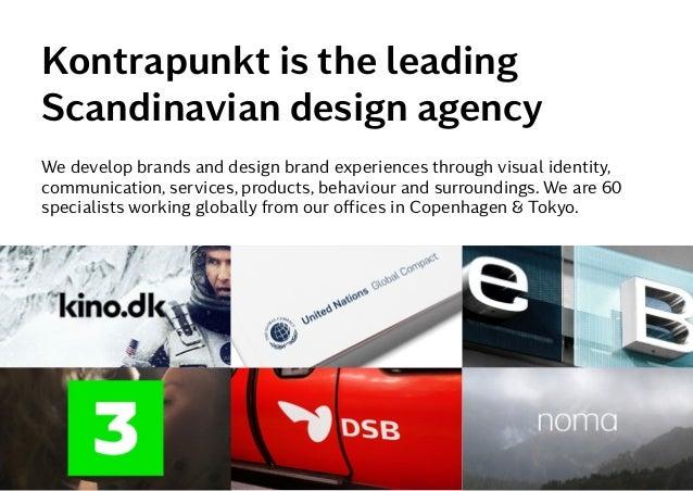 Kontrapunkt©2015 4 Kontrapunkt is the leading Scandinavian design agency We develop brands and design brand experiences th...