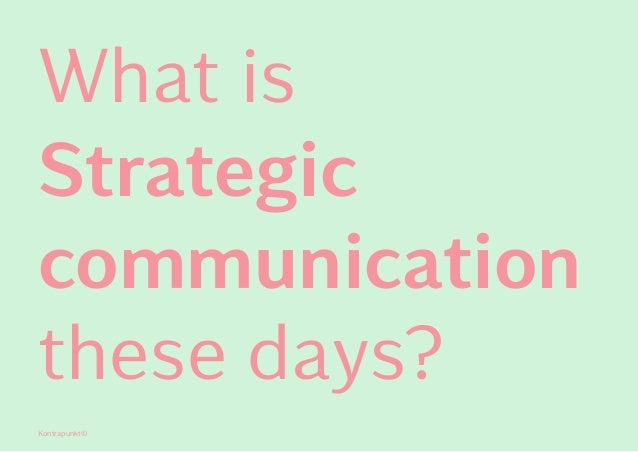 these days? Strategic communication What is Kontrapunkt©