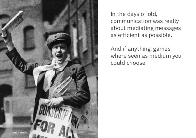 In the days of old, communication was really about mediating messages as efficient as possible. And if anything, games whe...