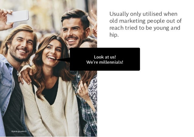 Usually only utilised when old marketing people out of reach tried to be young and hip. Look at us!  We're millennials! K...