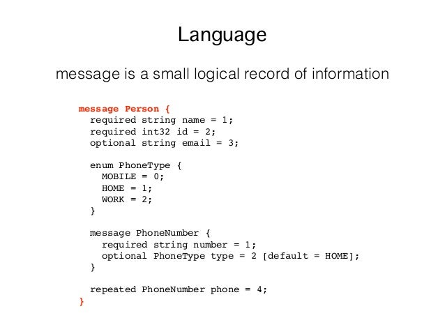 message Person { required string name = 1; required int32 id = 2; optional string email = 3; enum PhoneType { MOBILE = 0; ...