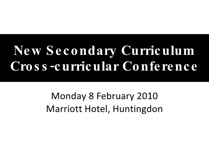New Secondary Curriculum Cross-curricular Conference Monday 8 February 2010 Marriott Hotel, Huntingdon