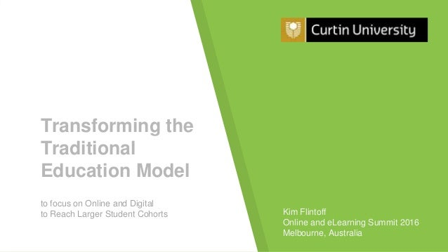 Transforming the Traditional Education Model to focus on Online and Digital to Reach Larger Student Cohorts Kim Flintoff O...