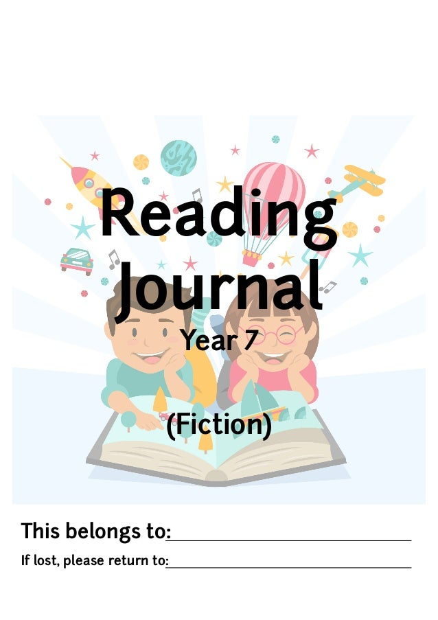 This belongs to: If lost, please return to: Reading Journal Year 7 (Fiction)