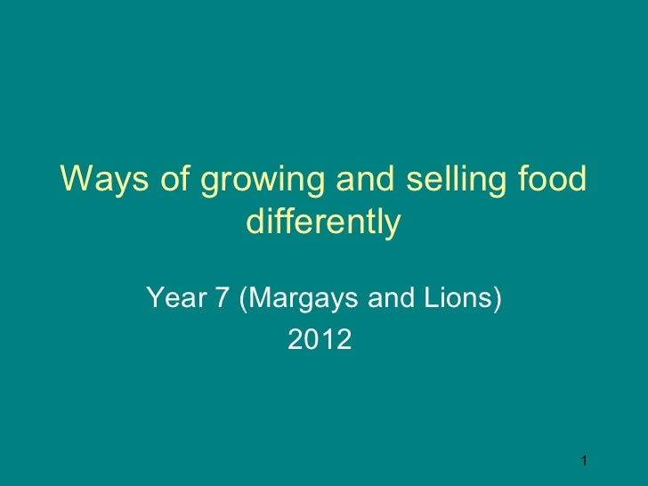 Ways of growing and selling food           differently     Year 7 (Margays and Lions)               2012                  ...