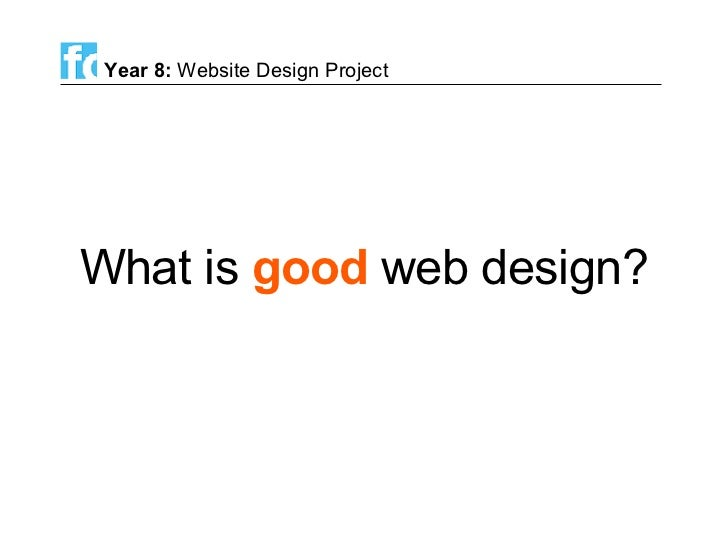 What is  good  web design? Year 8:  Website Design Project