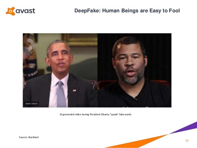 """DeepFake: Human Beings are Easy to Fool 18 Source: Buzzfeed AI generated video having President Obama """"speak"""" fake words"""