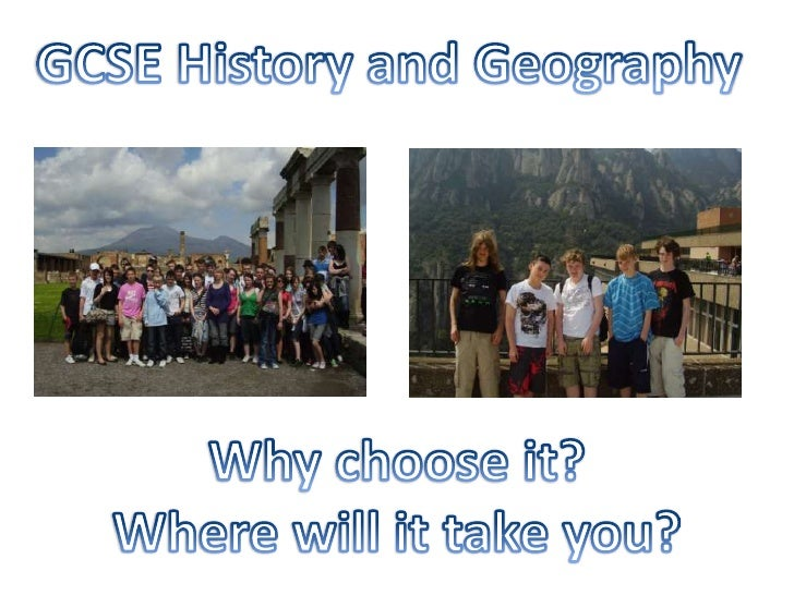 GCSE History and Geography<br />Why choose it?<br />Where will it take you?<br />
