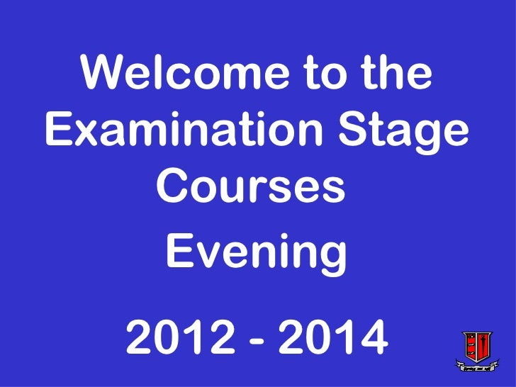 Welcome to theExamination Stage    Courses    Evening   2012 - 2014