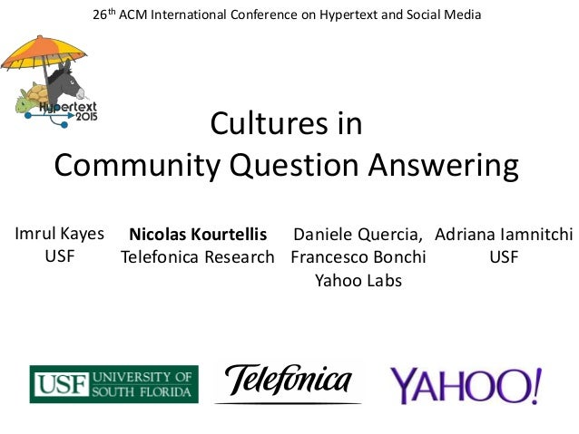 26th ACM International Conference on Hypertext and Social Media Cultures in Community Question Answering Imrul Kayes USF N...