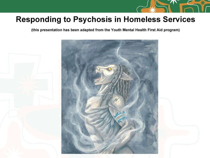 Responding to Psychosis in Homeless Services (this presentation has been adapted from the Youth Mental Health First Aid pr...