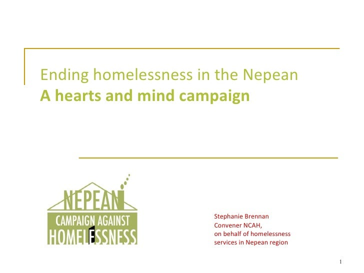 Ending homelessness in the Nepean A hearts and mind campaign Stephanie Brennan Convener NCAH, on behalf of homelessness se...