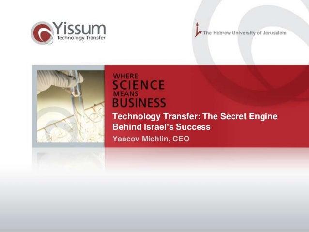 Technology Transfer: The Secret Engine Behind Israel's Success Yaacov Michlin, CEO