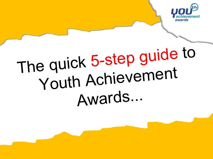 5-step guide toTh e quick          Achiev ement   Youth         Aw ards...
