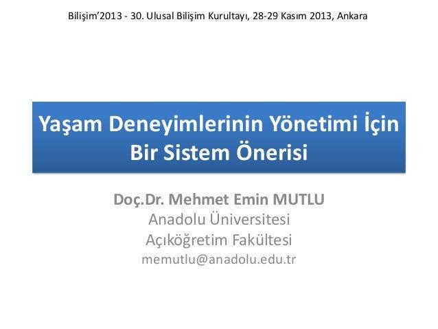 Bilişim'2013 - 30. Ulusal Bilişim Kurultayı, 28-29 Kasım 2013, Ankara  Yaşam Deneyimlerinin Yönetimi İçin Bir Sistem Öneri...