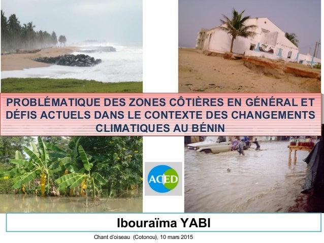 PROBLÉMATIQUE DES ZONES CÔTIÈRES EN GÉNÉRAL ET DÉFIS ACTUELS DANS LE CONTEXTE DES CHANGEMENTS CLIMATIQUES AU BÉNIN PROBLÉM...