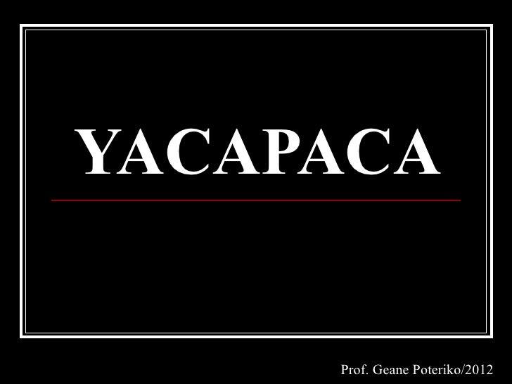 YACAPACA     Prof. Geane Poteriko/2012