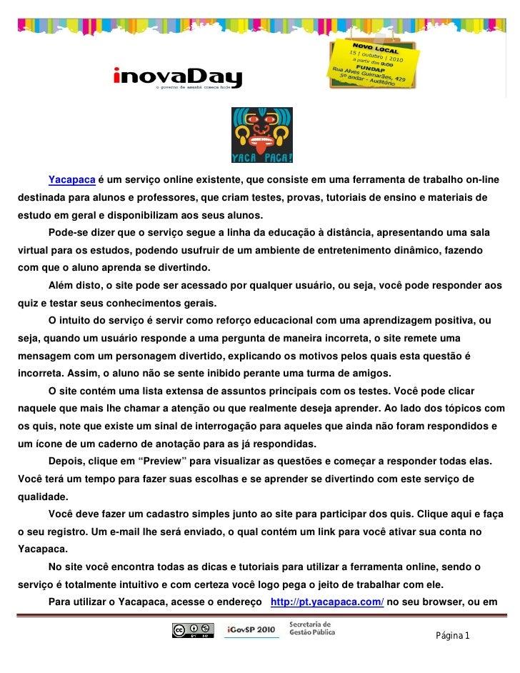 Yacapaca é um serviço online existente, que consiste em uma ferramenta de trabalho on-line destinada para alunos e profess...