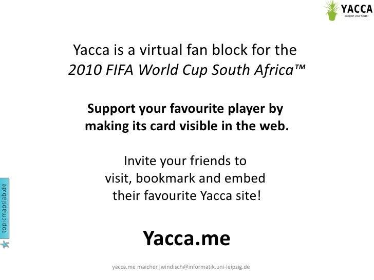 yacca.me maicher|windisch@informatik.uni-leipzig.de<br />Yaccais a virtualfan block forthe 2010 FIFA World Cup South Afric...