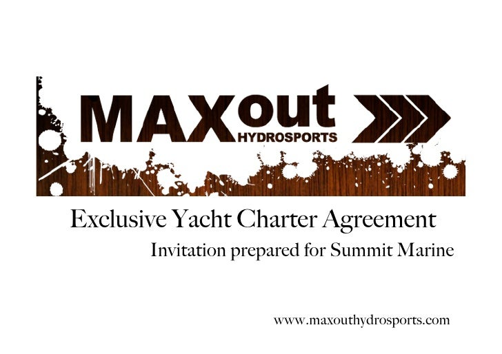 Exclusive Yacht Charter Agreement        Invitation prepared for Summit Marine                         www.maxouthydrospor...
