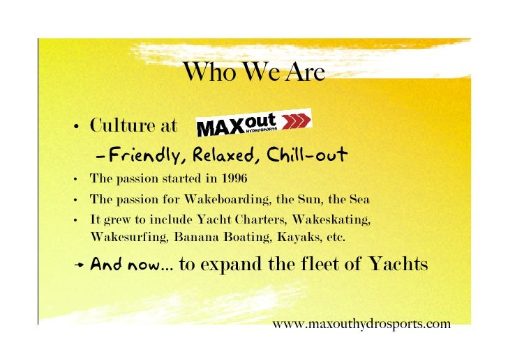 Who We Are • Culture at    – Friendly, Relaxed, Chill-out • The passion started in 1996 • The passion for Wakeboarding, th...