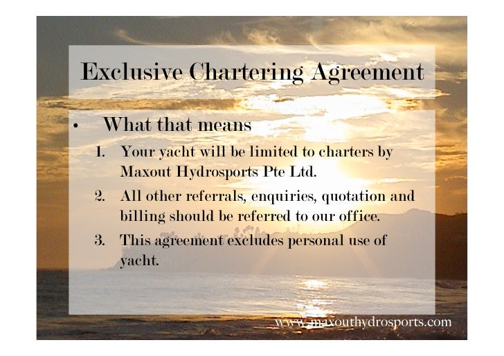 Exclusive Chartering Agreement •     What that means      1. Your yacht will be limited to charters by         Maxout Hydr...
