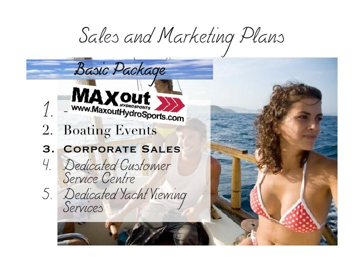 Sales and Marketing Plans        Basic Package   1. - 2. Boating Events 3. Corporate Sales 4. Dedicated Customer    Servic...