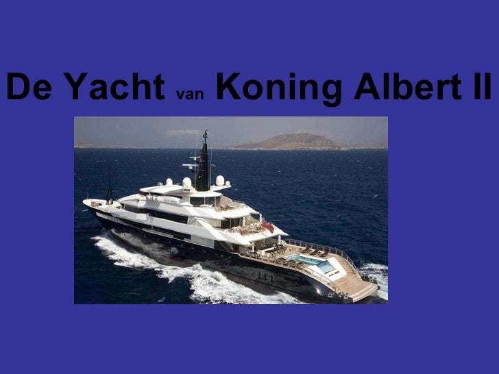 De Yacht  van  Koning Albert II
