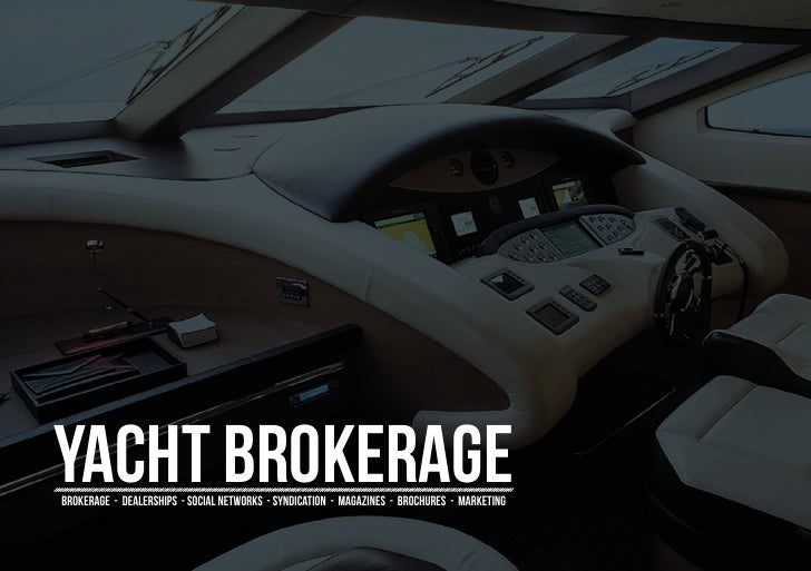 Yacht BROkeragebrokerage - dealerships - social networks - syndication - magazines - brochures - marketing