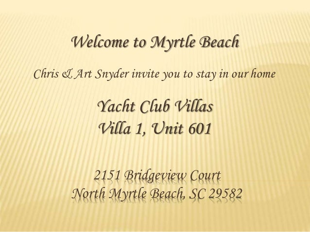2151 Bridgeview Court North Myrtle Beach, SC 29582 Welcome to Myrtle Beach Chris & Art Snyder invite you to stay in our ho...