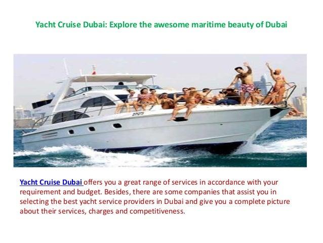 Yacht Cruise Dubai: Explore the awesome maritime beauty of Dubai Yacht Cruise Dubai offers you a great range of services i...