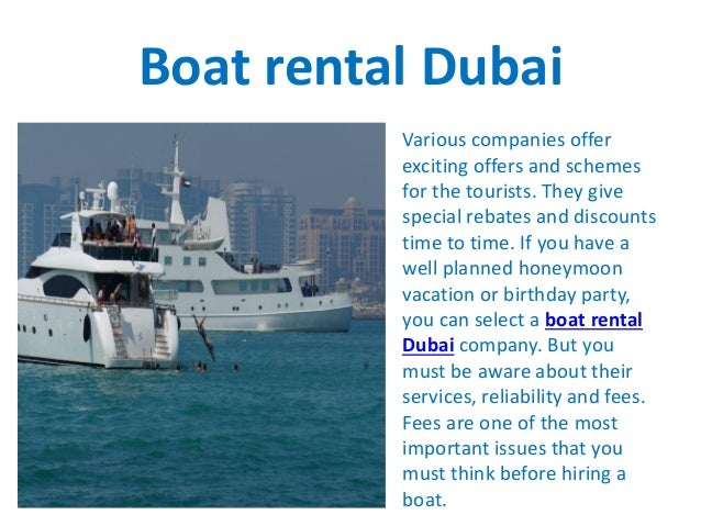 Boat rental Dubai Various companies offer exciting offers and schemes for the tourists. They give special rebates and disc...