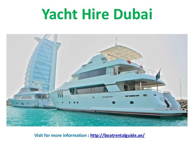 Yacht Hire Dubai Visit for more information : http://boatrentalguide.ae/