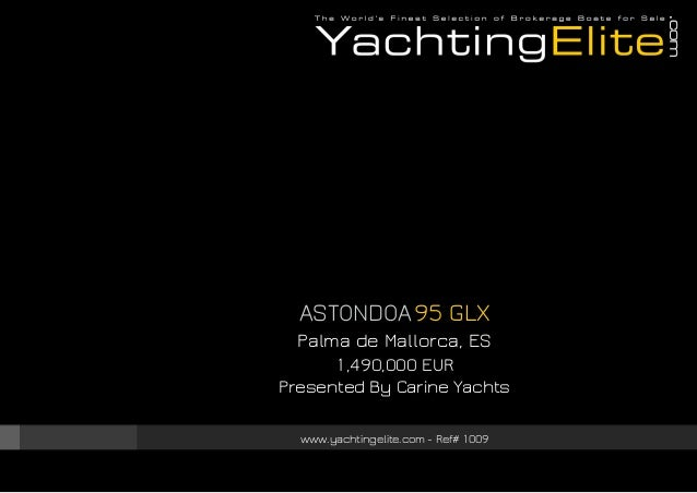 ASTONDOA 95 GLX Palma de Mallorca, ES 1,490,000 EUR Presented By Carine Yachts www.yachtingelite.com - Ref# 1009