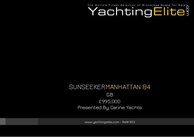 SUNSEEKER MANHATTAN 84 GB £995,000 Presented By Carine Yachts www.yachtingelite.com - Ref# 853
