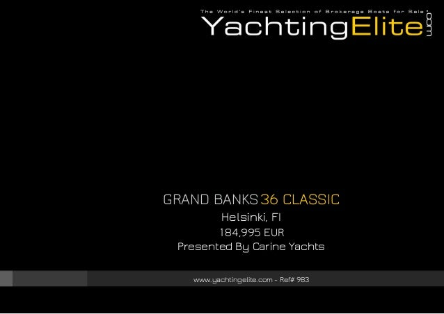 GRAND BANKS36 CLASSIC Helsinki, FI 184,995 EUR Presented By Carine Yachts www.yachtingelite.com - Ref# 983
