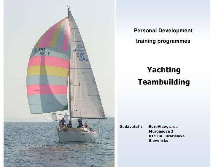 Personal Development         training programmes                   Yachting         Teambuilding     Dodávateľ :   EuroVie...