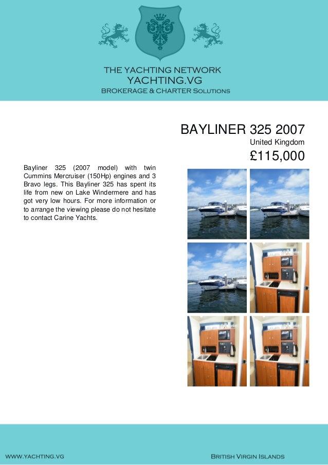 BAYLINER 325 2007 United Kingdom £115,000 Bayliner 325 (2007 model) with twin Cummins Mercruiser (150Hp) engines and 3 Bra...