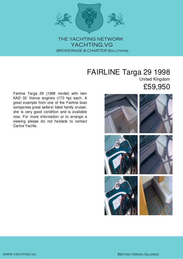 FAIRLINE Targa 29 1998 United Kingdom £59,950 Fairline Targa 29 (1998 model) with twin KAD 32 Volvos engines (170 hp) each...