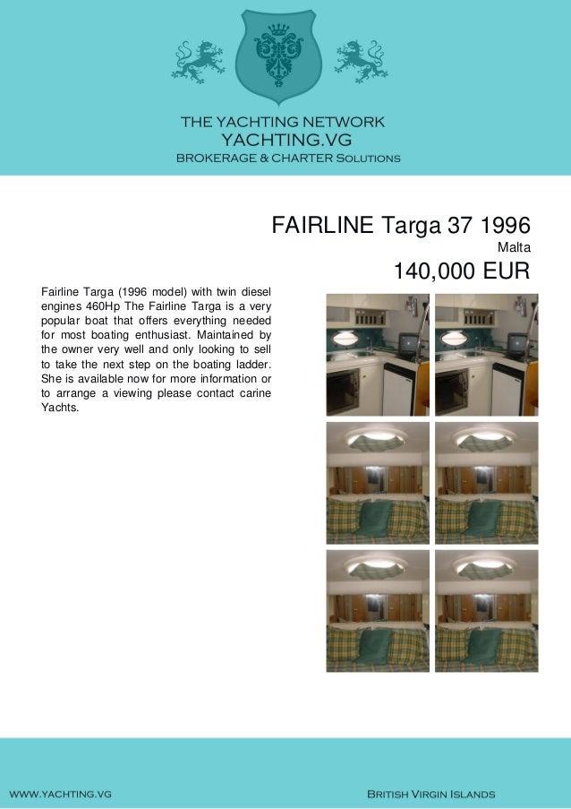 FAIRLINE Targa 37 1996 Malta 140,000 EUR Fairline Targa (1996 model) with twin diesel engines 460Hp The Fairline Targa is ...