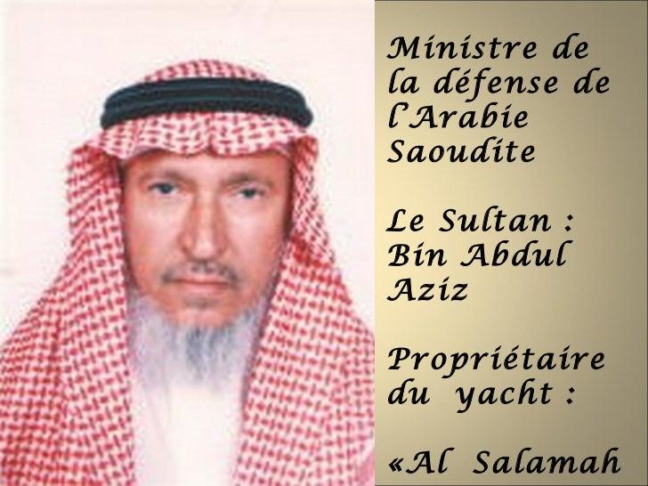 Ministre dela défense del'ArabieSaouditeLe Sultan :Bin AbdulAzizPropriétairedu yacht :«Al Salamah