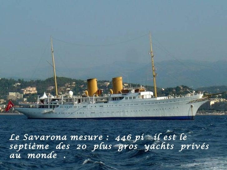 Le Savarona mesure : 446 pi il est leseptième des 20 plus gros yachts privésau monde .