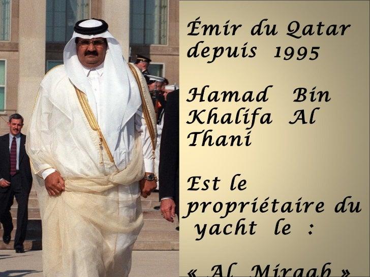Émir du Qatardepuis 1995Hamad BinKhalifa AlThaniEst lepropriétaire du yacht le :