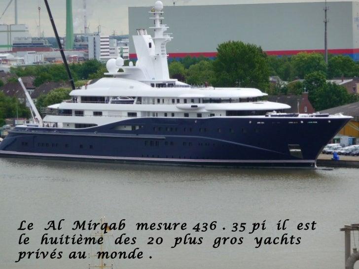 Le Al Mirqab mesure 436 . 35 pi il estle huitième des 20 plus gros yachtsprivés au monde .
