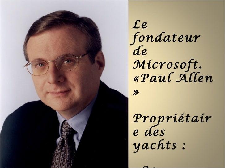 LefondateurdeMicrosoft.«Paul Allen»Propriétaire desyachts :
